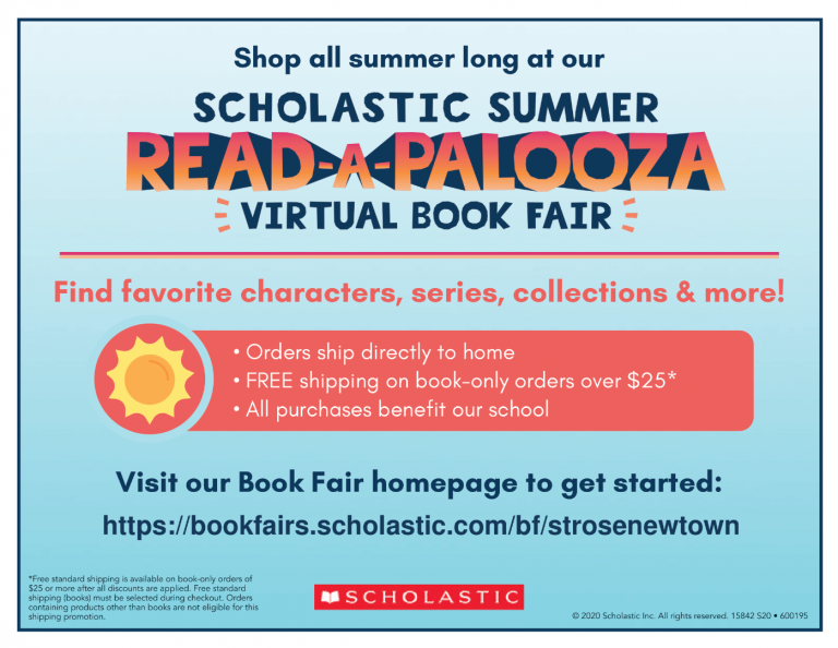Image Reads: Shop all summer long at our Scholastic Summer Read-a-palooza virtual book fair. Find favorite characters, series, collections & more! Orders ship directly to home. FREEshipping on book-only orders over $25. All purchases benefit our school. Visit our Book Fair homepage to get started: https://bookfairs.scholastic.com/bf/strosenewtown